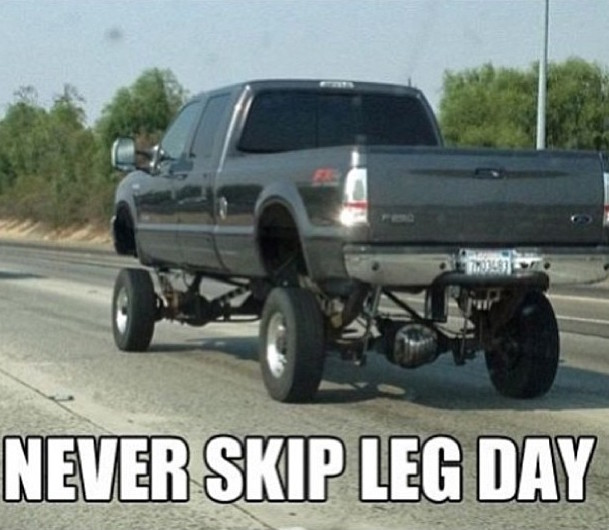 never skip leg day truck small tires dating metaphor